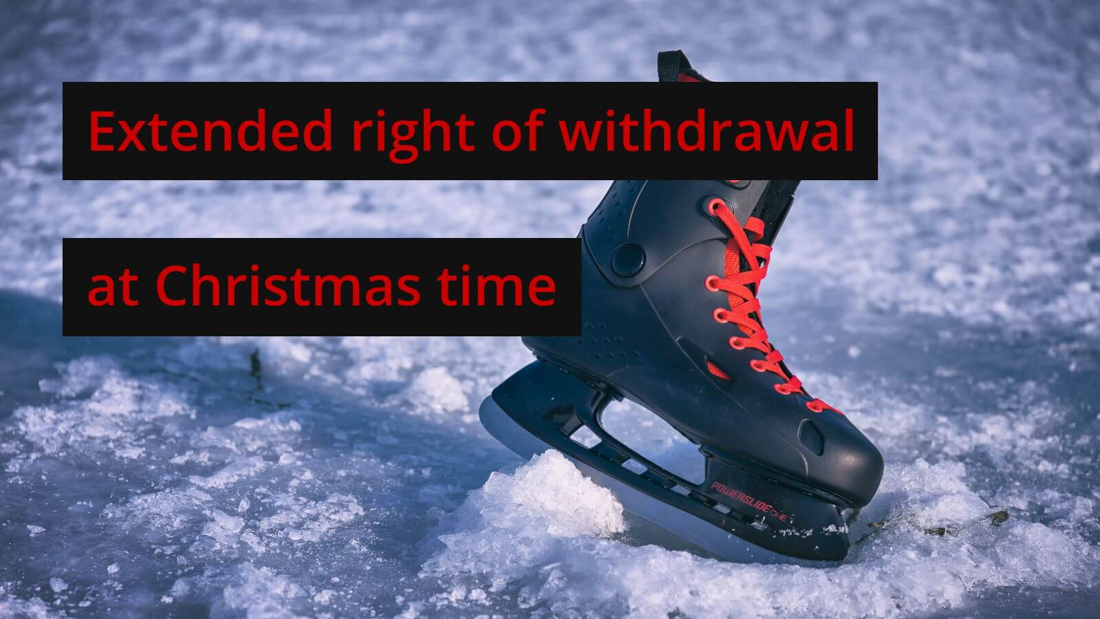Extended right of withdrawal at Christmas time until 14 January 2020!